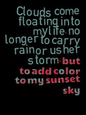 Quotes Picture: clouds come floating into my life, no longer to carry ...