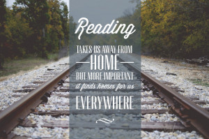 Reading takes us away from home, but more important, it finds homes ...