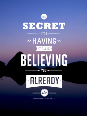 The secret to having it all, is believing you already do.