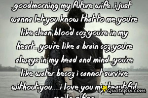 Goodmorning my Future Wife..I just wanna let you know that to me you