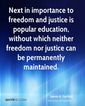 Next in importance to freedom and justice is popular education ...