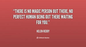 There is no magic person out there, no perfect human being out there ...