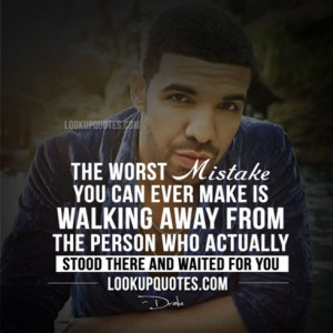 Quotes About Walking Away From Someone You Love Drake love quotes