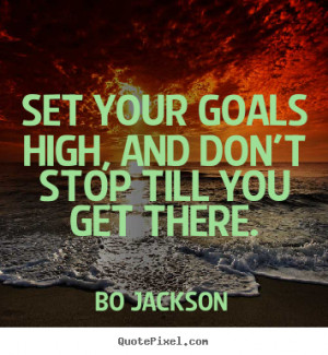 Bo Jackson picture quote - Set your goals high, and don't stop till ...