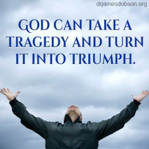 God can take a tragedy and turn it into triumph.