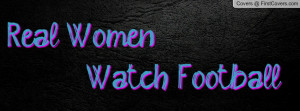 Real Women Watch Football Profile Facebook Covers