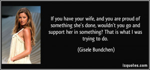 If you have your wife, and you are proud of something she's done ...
