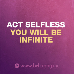 Selfless Acts Quotes Act selfless you will be
