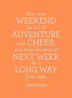 May your #weekend be full of #adventure and cheer and may the start of ...