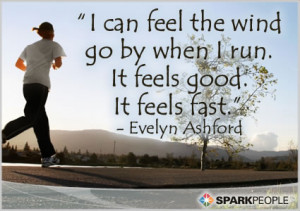 ... Quote - I can feel the wind go by when I run. It feels good. It feels