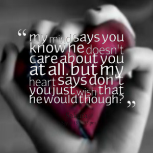 Quotes Picture: my mind says you know he doesn't care about you at all ...