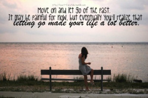 mylife-untold:Move on and let go of the past. It may be painful for ...