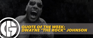 "QUOTE OF THE WEEK: DWAYNE ""THE ROCK"" JOHNSON"