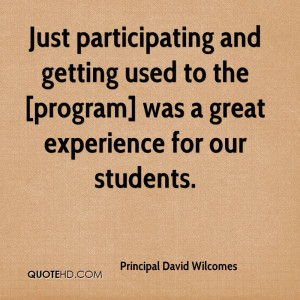 ... Was A Great Experience For Our Students. - Principal David Wilcomes