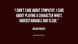quote-Anson-Mount-i-dont-care-about-sympathy-i-care-227309.png