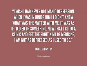 quote-Daniel-Johnston-i-wish-i-had-never-got-manic-186939.png