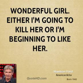 harrison-ford-quote-wonderful-girl-either-im-going-to-kill-her-or-im ...