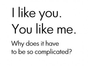 Like You You Like Me Why Does It Have To Be So Complicated Graphic