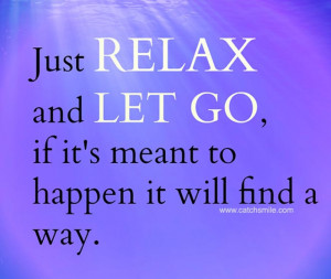 Just Relax and Let go if it is meant to happen it will find a way