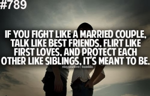 ... like best friends, flirt like first loves. and protect each other like