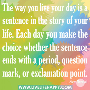 The Way You Live Your Day Is Sentence in the Story of Your Life ...