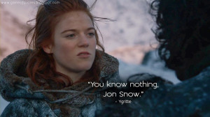 You know nothing, Jon Snow. Ygritte Quotes, Game of Thrones Quotes