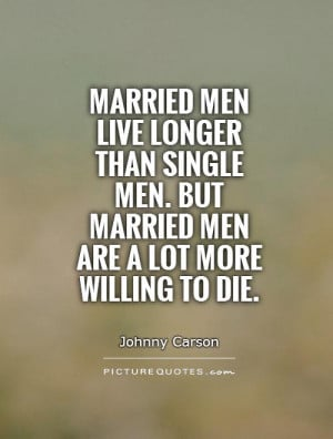 men live longer than single men but married men are a lot more willing