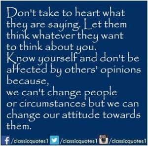affected by others opinions because we can t change people or ...