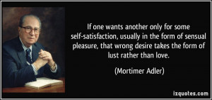 for some self-satisfaction, usually in the form of sensual pleasure ...
