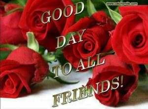 Have A Good Day My Love Quotes Good day to all my friends