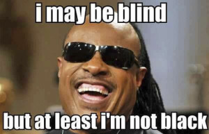 May Be Blind But Not Black Funny Meme