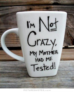 Funny Quotes Mother Quotes Crazy Quotes