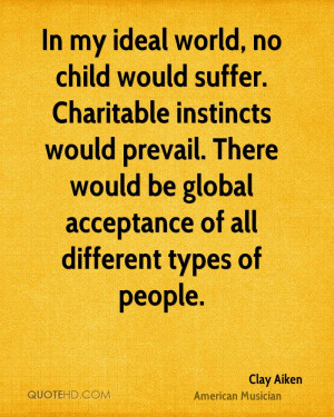 In my ideal world, no child would suffer. Charitable instincts would ...