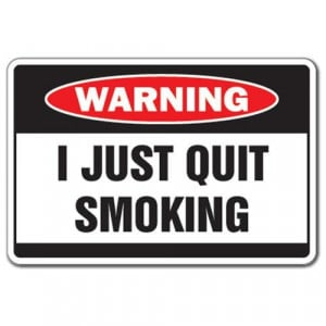 JUST QUIT SMOKING -Warning Sign- smoke funny smoker