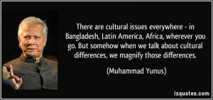 There are cultural issues everywhere - in Bangladesh, Latin America ...
