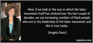 ... leadership of the labor movement and this is true today. - Angela