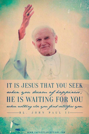 Blessed John Paul II quotes. Catholic. Popes. Jesus