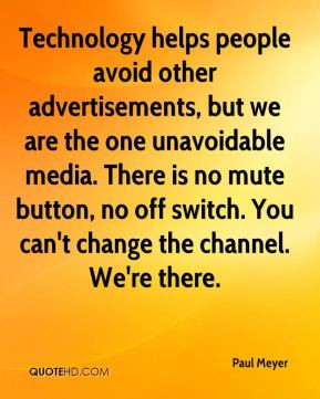 Paul Meyer - Technology helps people avoid other advertisements, but ...