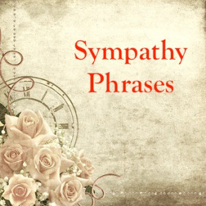 Use these sympathy and condolence phrases for your sympathy notes and ...