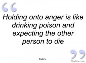 Quotes Anger Poison ~ Holding onto anger is like drinking poison ...
