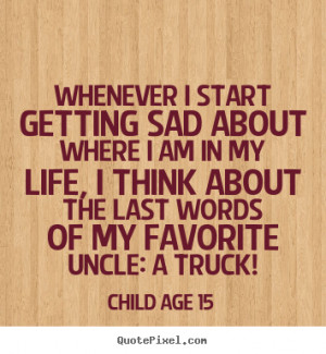 favorite uncle a truck child age 15 more life quotes friendship quotes ...