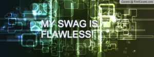 MY SWAG IS FLAWLESS Profile Facebook Covers