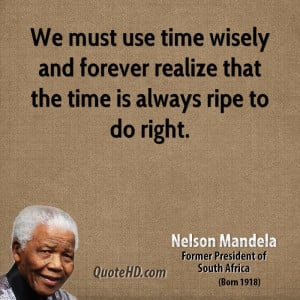 We must use time wisely and forever realize that the time is always ...