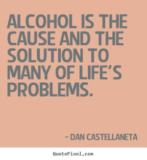 Alcohol And Friends Quotes Quotes about life - alcohol is