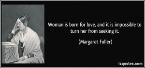 ... , and it is impossible to turn her from seeking it. - Margaret Fuller