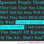 ignorant-people-treat-you-like-shit-quote-karma-quotes-pictures-pics ...