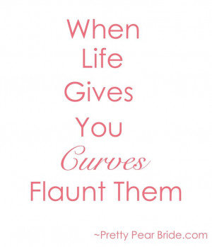 ... flaunt them. Body Quote big curvy plus size women are beautiful