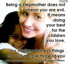 Being a Stepmother does not mean you are evil. It means doing your ...