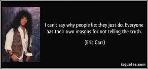 can't say why people lie; they just do. Everyone has their own ...