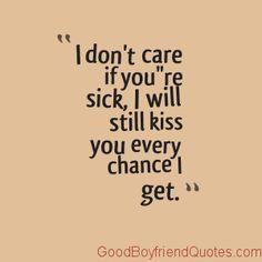 Kiss My Sick Girlfriend - Good Boyfriend Quotes #cuteboyfriendquotes # ...
